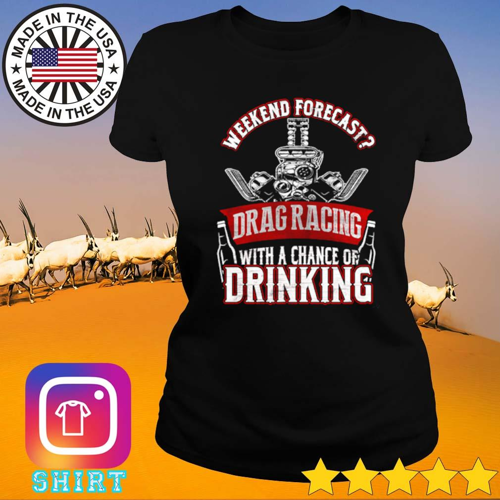 Weekend forecast drag racing with a chance of drinking s Ladies tee