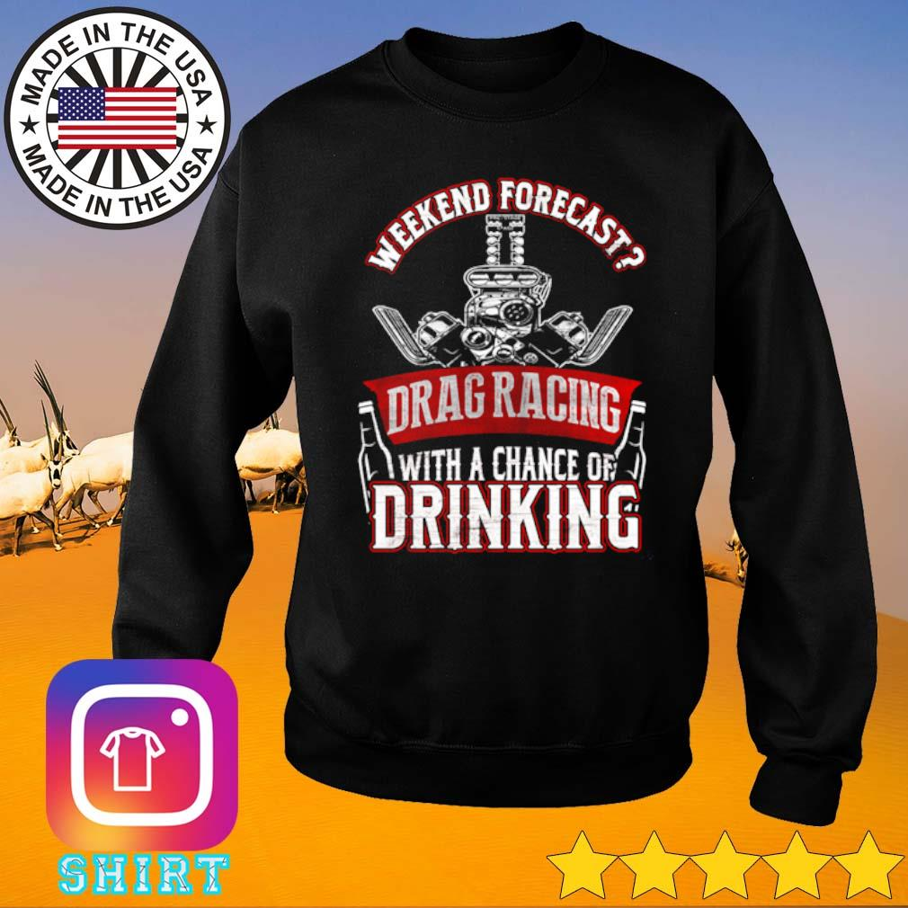 Weekend forecast drag racing with a chance of drinking s Sweater