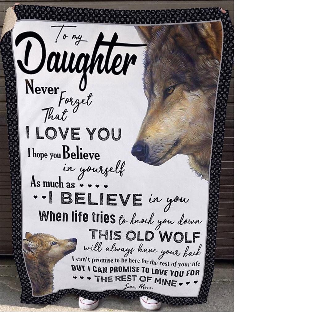 Wolf to my daughter never forget that I love you I hope you believe in yourself as much as fleece blanket