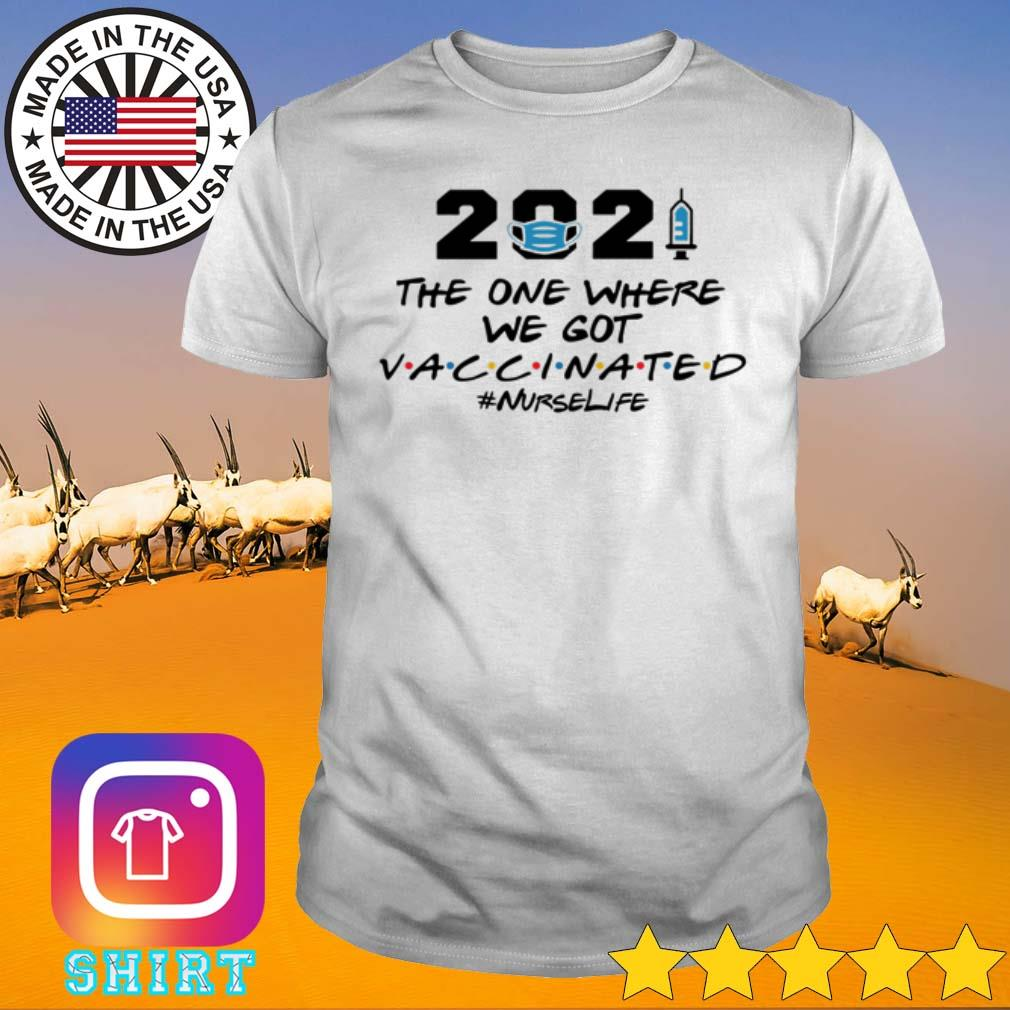 2021 The one where we got vaccinated #nurselife COVID-19 shirt