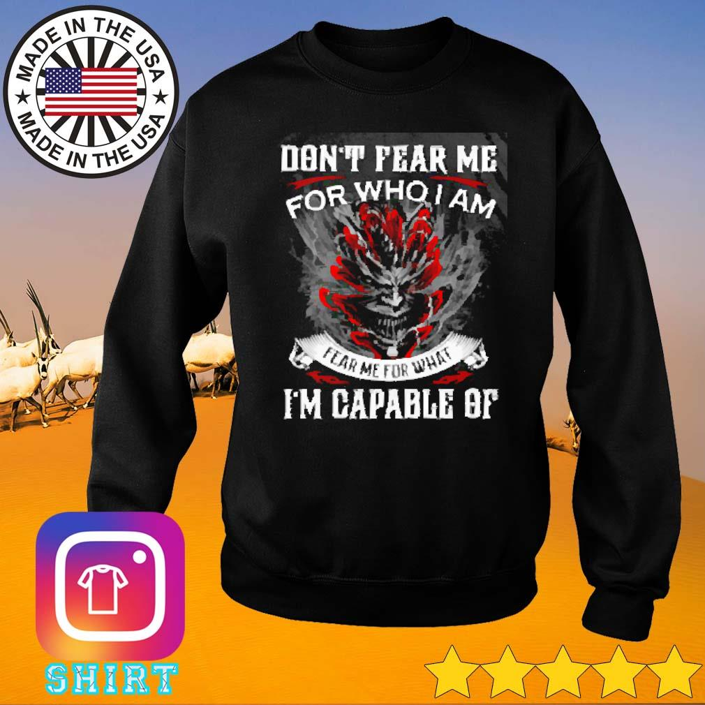 Devil don't fear me for who I am fear me for what I'm capable of s Sweater