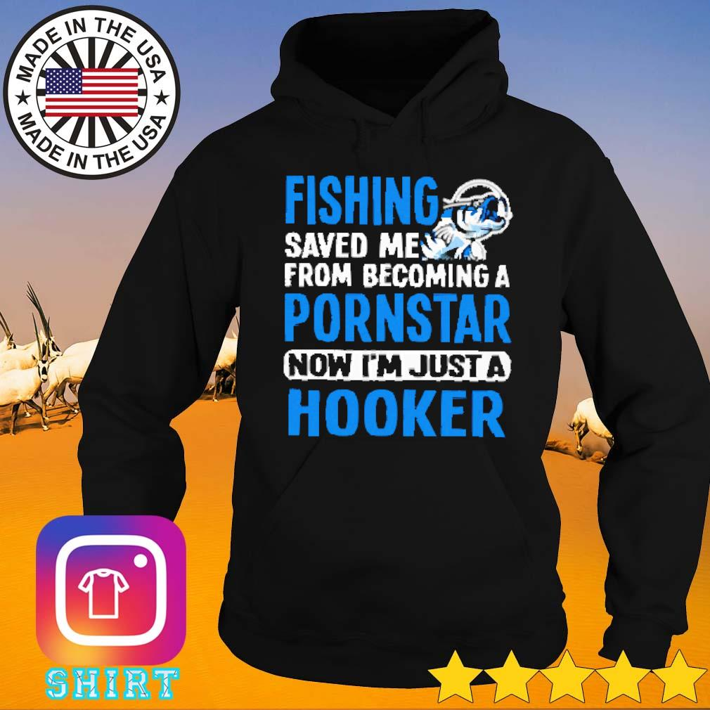 Hooker fishing saved me from becoming a pornstar now s Hoodie