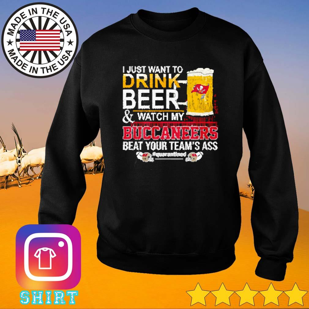 I just want to drink beer and watch my Tampa Bay Buccaneers beat your team's ass s Sweater