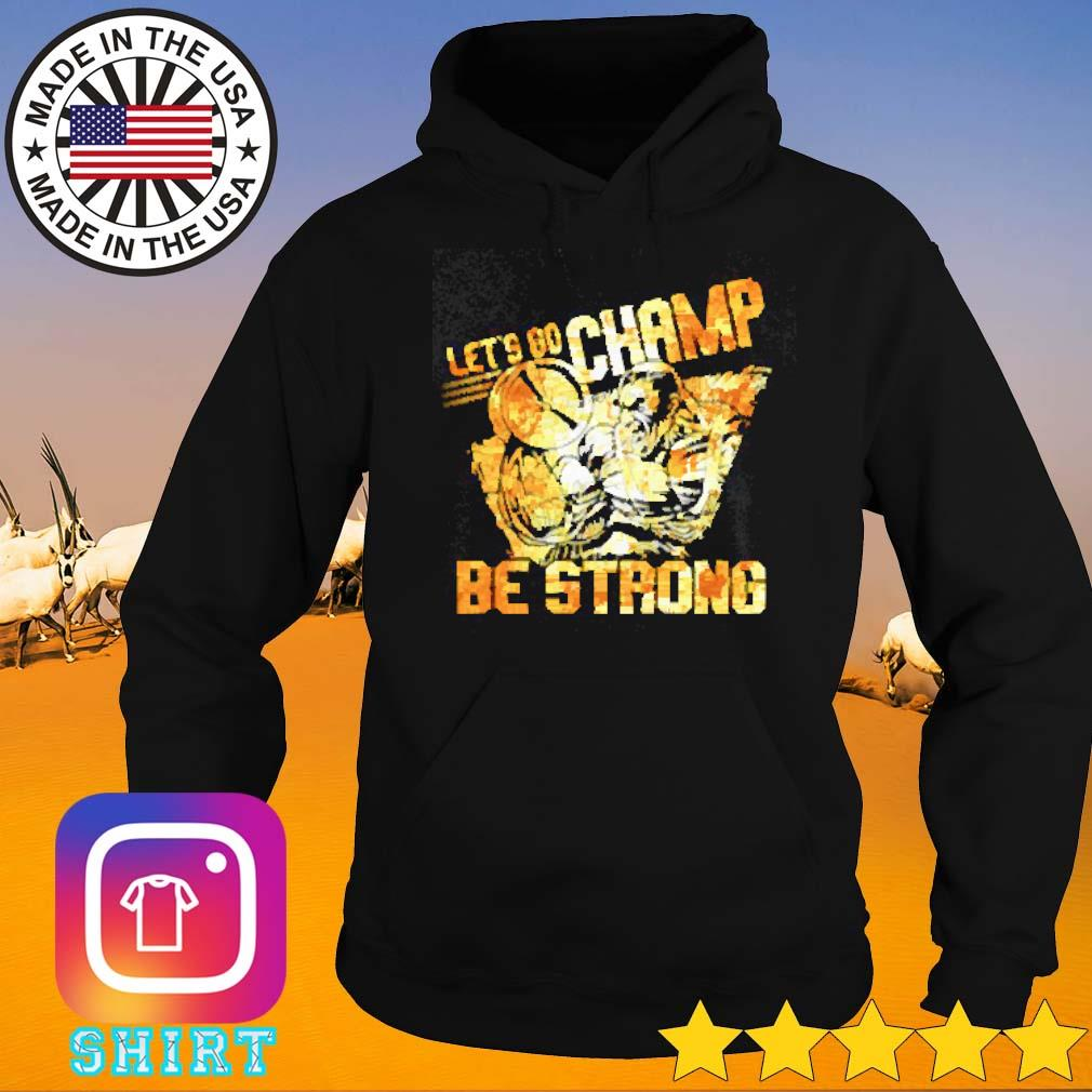 Let go champ be strong cs Hoodie
