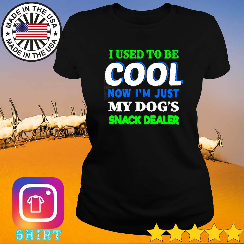 Official I used to be cool now I'm just my dog's snack dealer s Ladies tee
