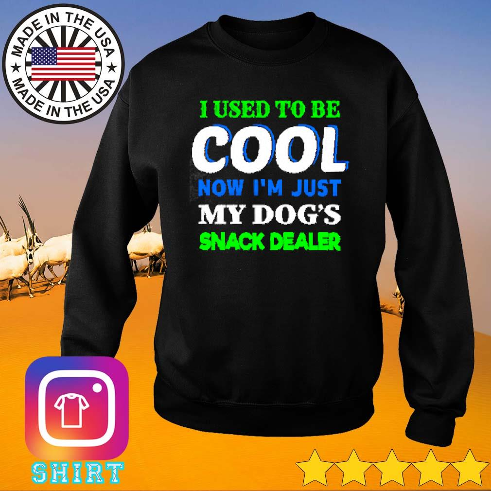 Official I used to be cool now I'm just my dog's snack dealer s Sweater