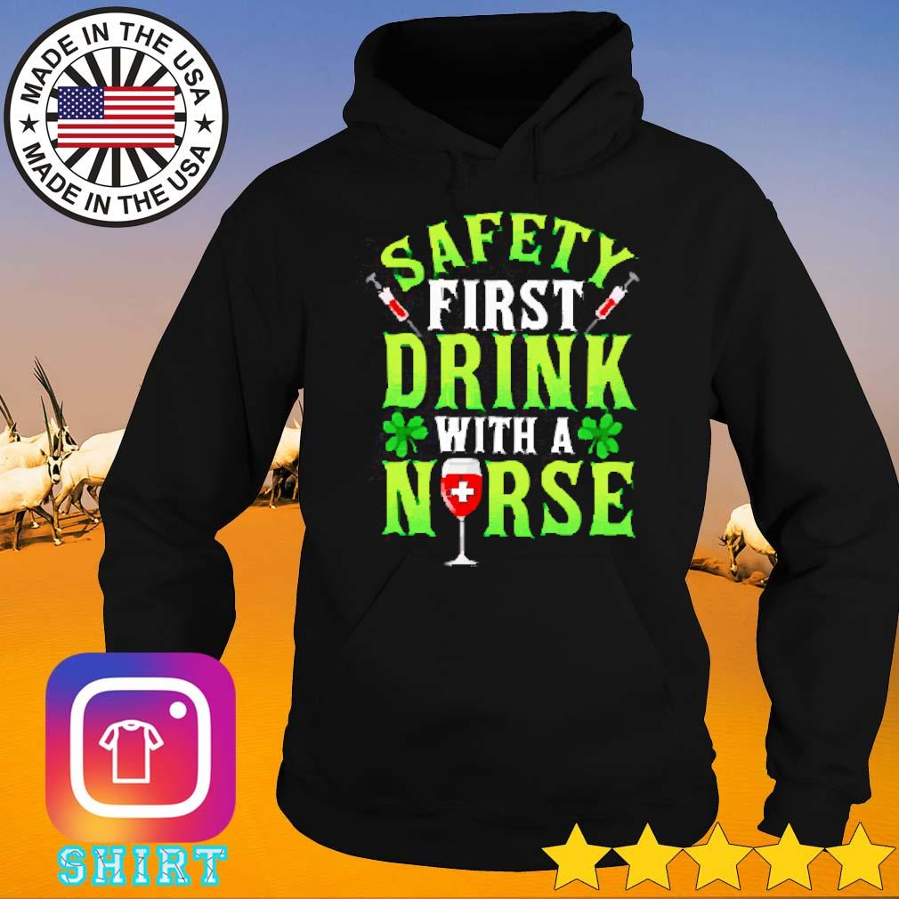Safety first drink with a nurse Patrick's day s Hoodie