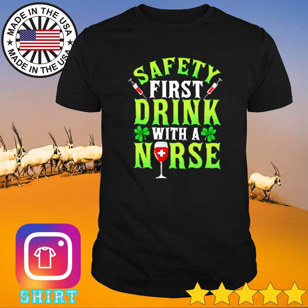 Safety first drink with a nurse Patrick's day shirt