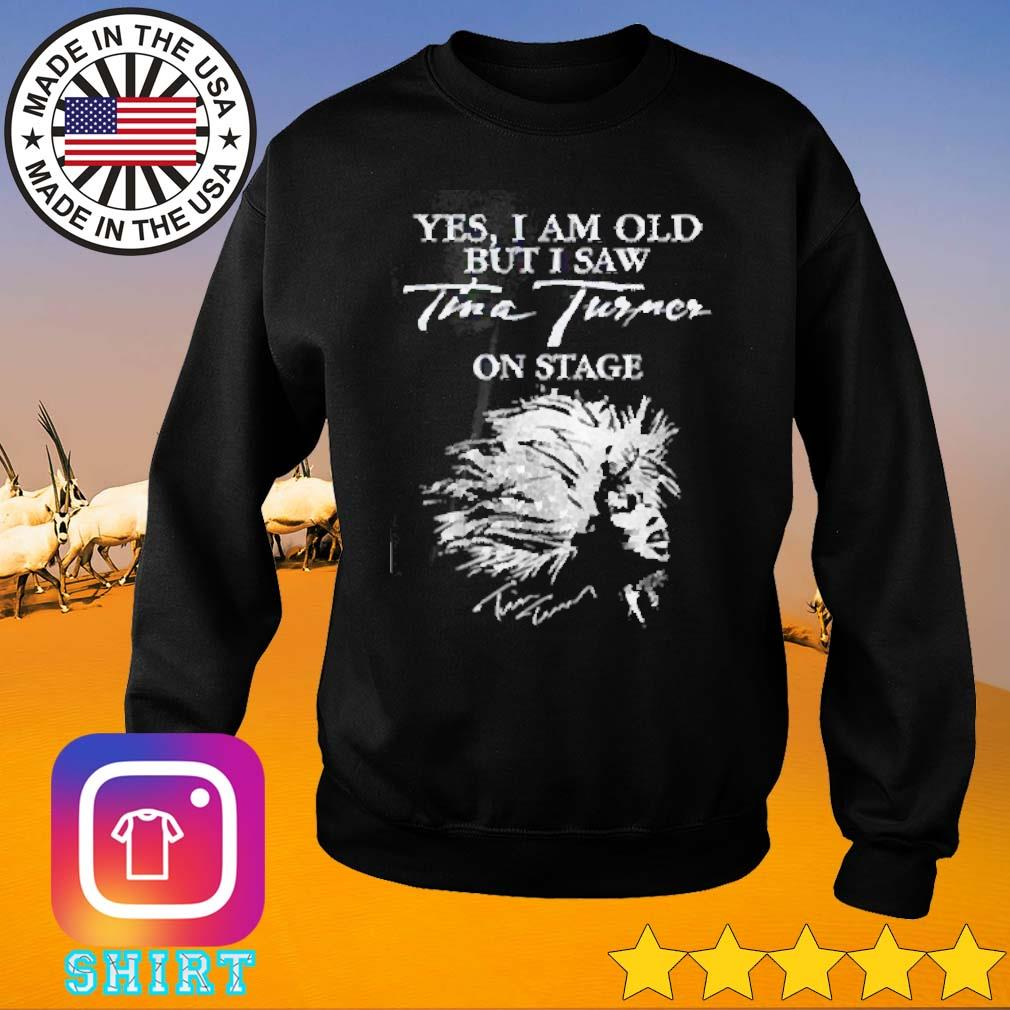 Tina Turner yes I am old but I saw Tina Turner on stage s Sweater