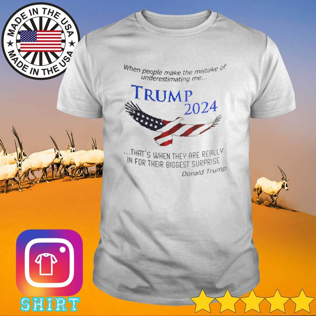 Trump 2024 when people make the mistake of underestimating me shirt